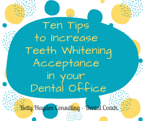 how to increase teeth whitening acceptance in your dental office betty hayden