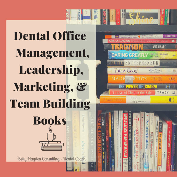 Dental Office Practice Management, Leadership, Marketing, and Team Building Books