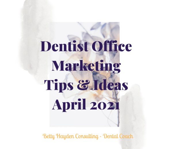 Dentist Office Marketing Tips and Ideas for April 2021