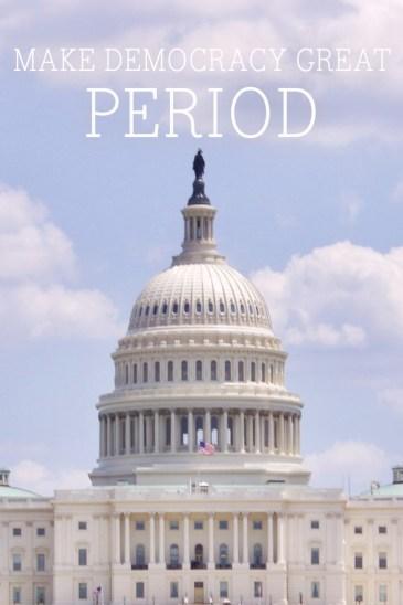 Make democracy great, period