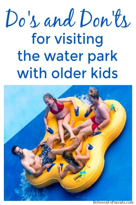 Dos and Don'ts for visiting the water park with older kids