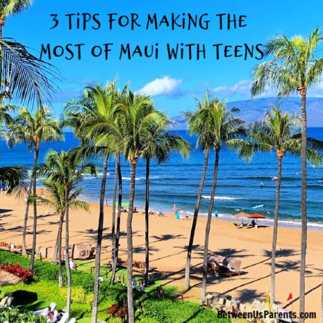 3 tips for making the most of Maui with teens