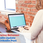 Difference between LinkedIn update and a LinkedIn post