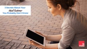 3 Secrets About Your Ideal Customer You Probably Don't Know Be Visible Betsy Kent