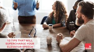 supercharge your elevator speech, elevator speech, elevator pitch tips, betsy kent, be visible, elevator speech workshop