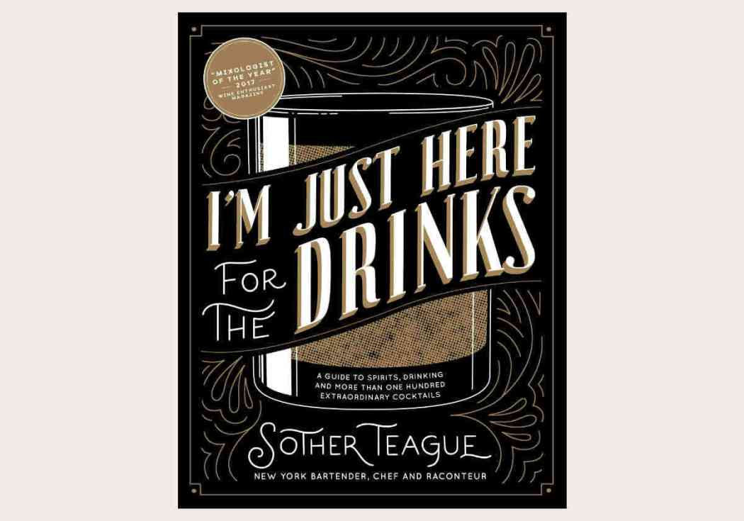 I'm Just Here for the Drinks by Sother Teague