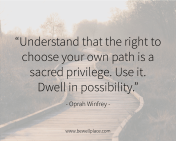 Understand that right to choose your own path is a sacred privilege. Use it. Dwell in possibility. - Oprah Winfrey