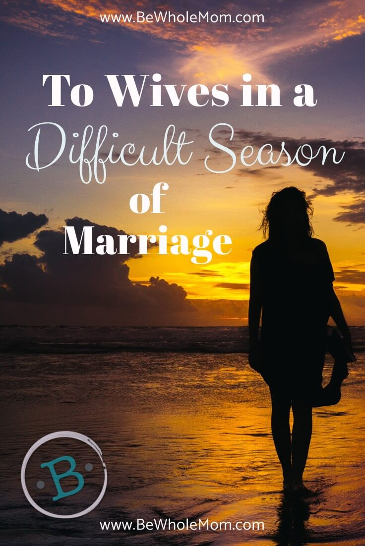 To Wives in a Difficult Season of Marriage