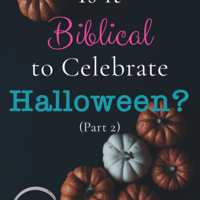 Is it Biblical to Celebrate Halloween (Part 2)
