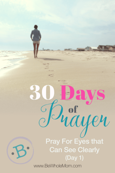 30 Days of Prayer: Pray for Eyes That Can See Clearly