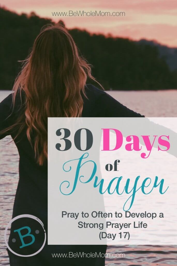 30 Days of Prayer: Pray Often to Develop a Strong Prayer Life