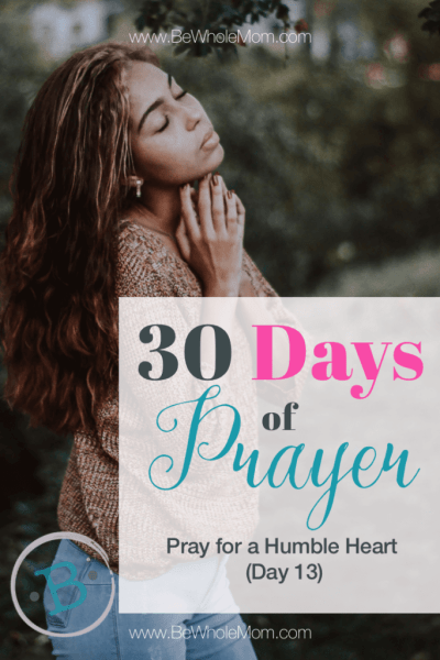 30 days of prayer: Pray for a Humble Heart (day 13)