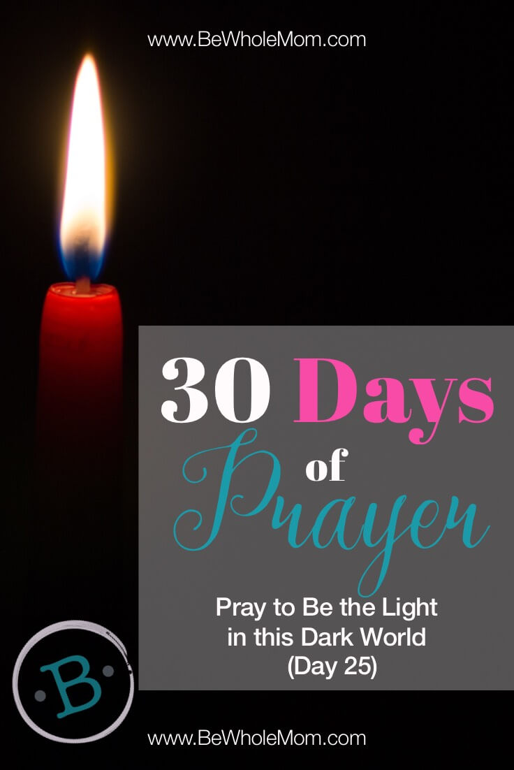 30 Days of Prayer: Pray to be the Light in this dark world (Day 25)