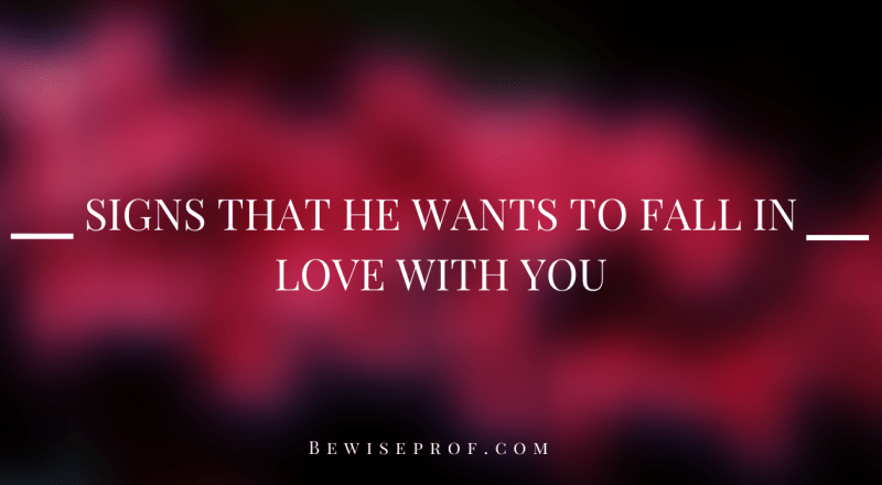 Signs that he wants to fall in love with you