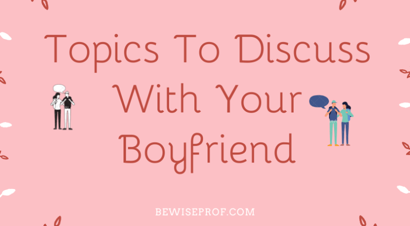 Topics to discuss with your boyfriend