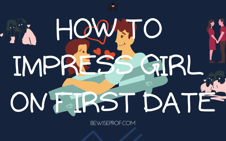 How to impress girl on first date