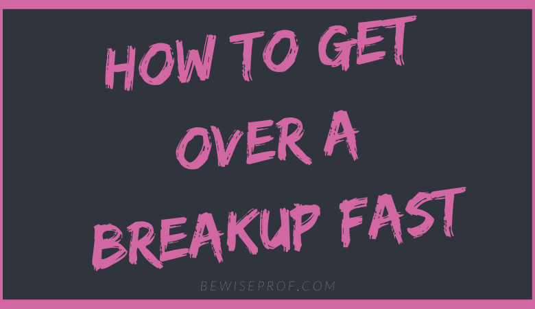 how to get over a breakup fast