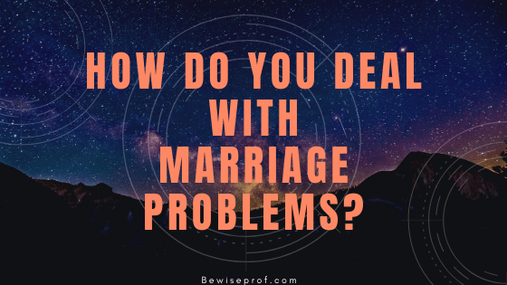 How Do You Deal With Marriage Problems?