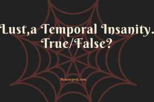 Lust,a Temporal Insanity. True/False?