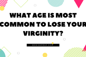 What Age Is Most Common To Lose Your Virginity?