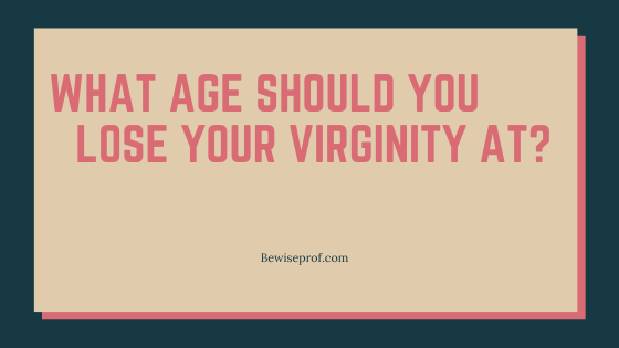 What Age Should You Lose Your Virginity At?