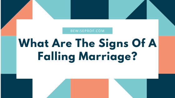 What Are The Signs Of A Falling Marriage?