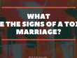 What Are The Signs Of A Toxic Marriage?