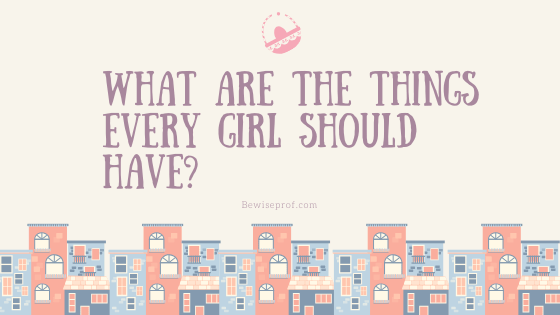 What Are The Things Every Girl Should Have?