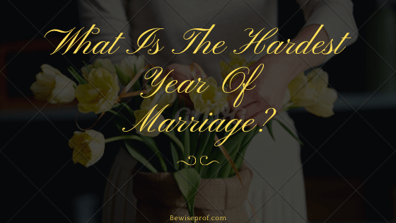 What Is The Hardest Year Of Marriage?