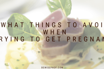 What Things To Avoid When Trying To Get Pregnant.