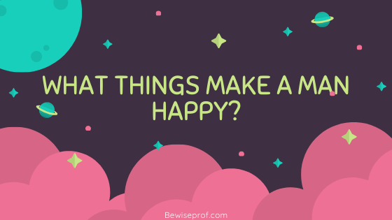 What Things Make A Man Happy?