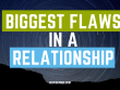 Biggest Flaws In A Relationship