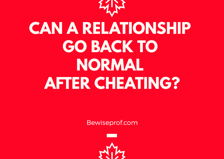 Can A Relationship Go Back To Normal After Cheating