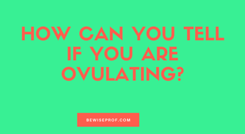 How Can You Tell If You Are Ovulating?