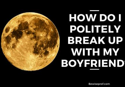 How Do I Politely Break Up With My Boyfriend?
