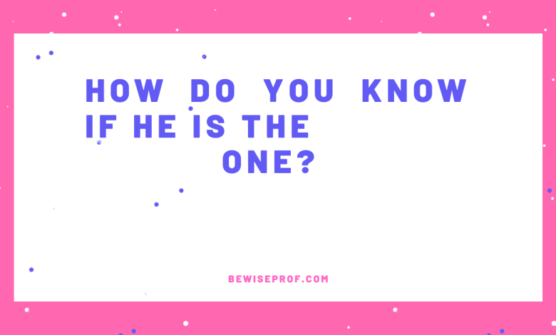 How Do You Know If He Is The One