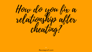 How do you fix a relationship after cheating
