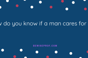 How do you know if a man cares for you