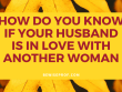 How do you know if your husband is in love with another woman