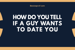How do you tell if a guy wants to date you