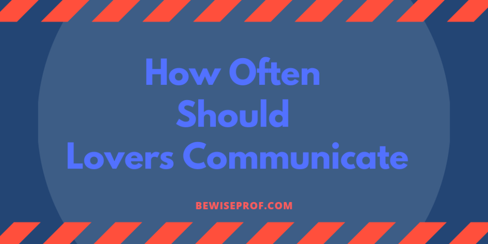 How often should lovers communicate