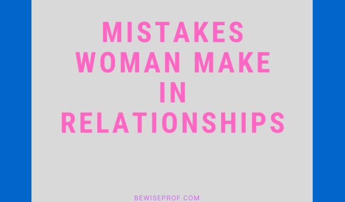 Mistakes Woman Make In Relationships