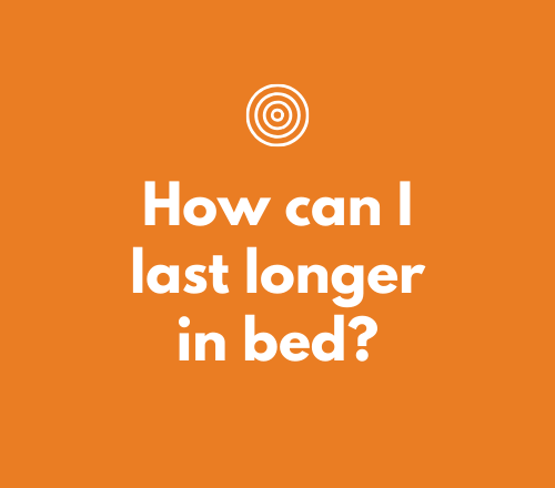 How can I last longer in bed without pills