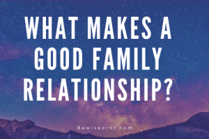 What Makes A Good Family Relationship