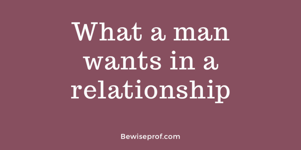 What a man wants in a relationship