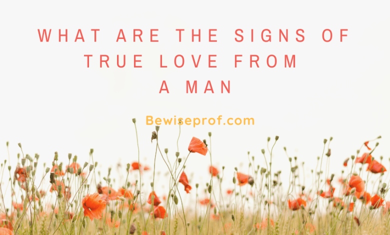 What are the signs of true love from a man