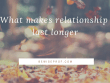 What makes relationship last longer