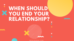 When Should You End Your Relationship?