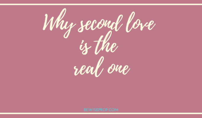 Why second love is the real one