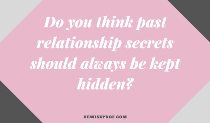 Do you think past relationship secrets should always be kept hidden